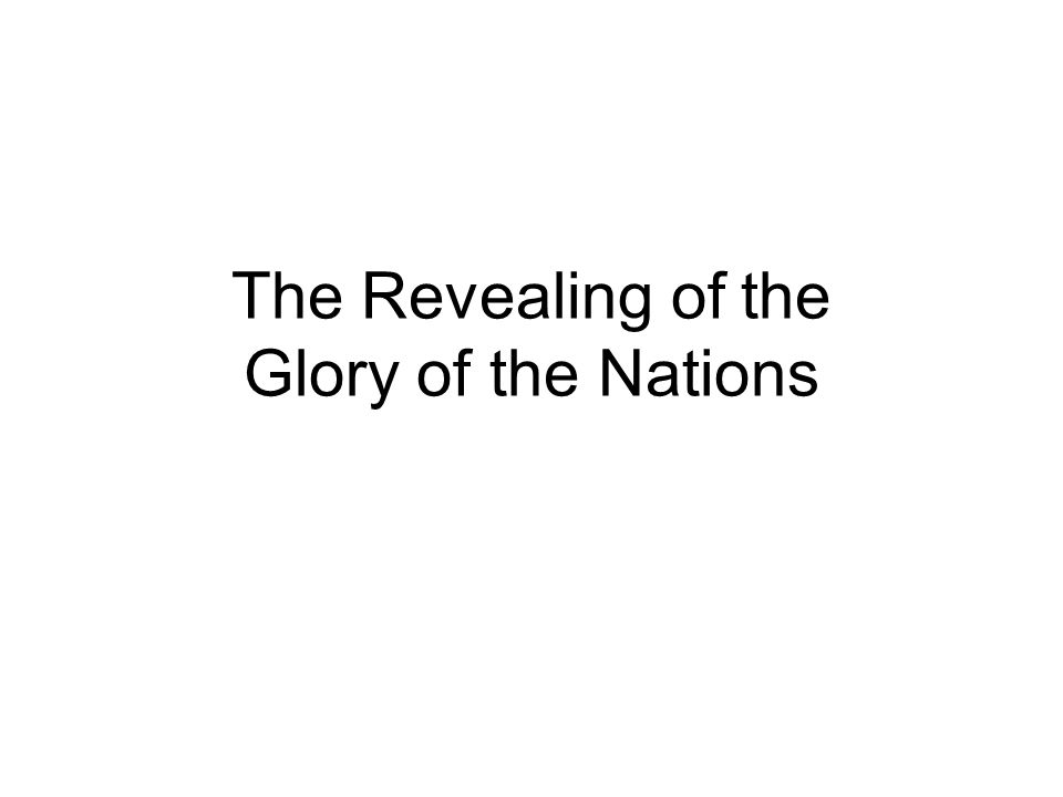 The Revealing of the Glory of the Nations