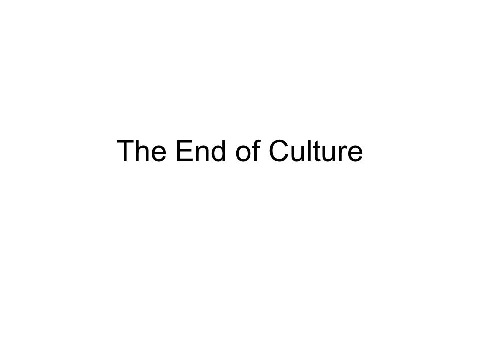 The End of Culture