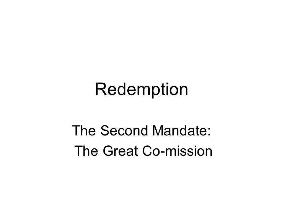 Redemption The Second Mandate: The Great Co-mission