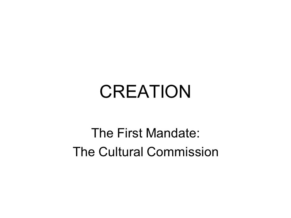 CREATION The First Mandate: The Cultural Commission