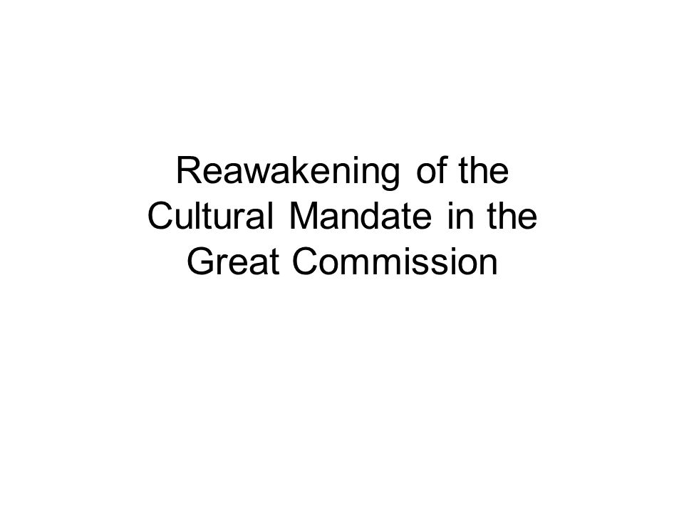 Reawakening of the Cultural Mandate in the Great Commission