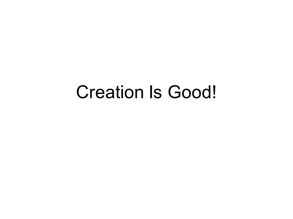 Creation Is Good!