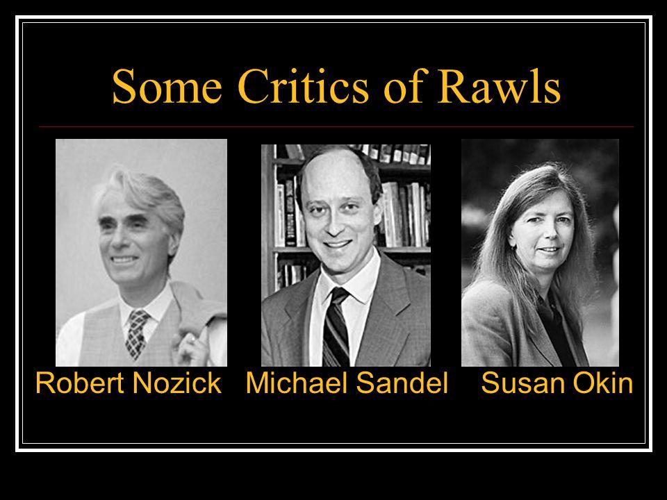 Some Critics of Rawls Robert Nozick Michael Sandel Susan Okin