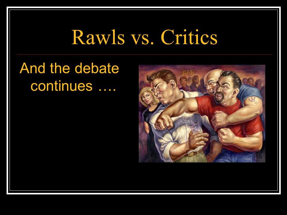 Rawls vs. Critics And the debate continues ….