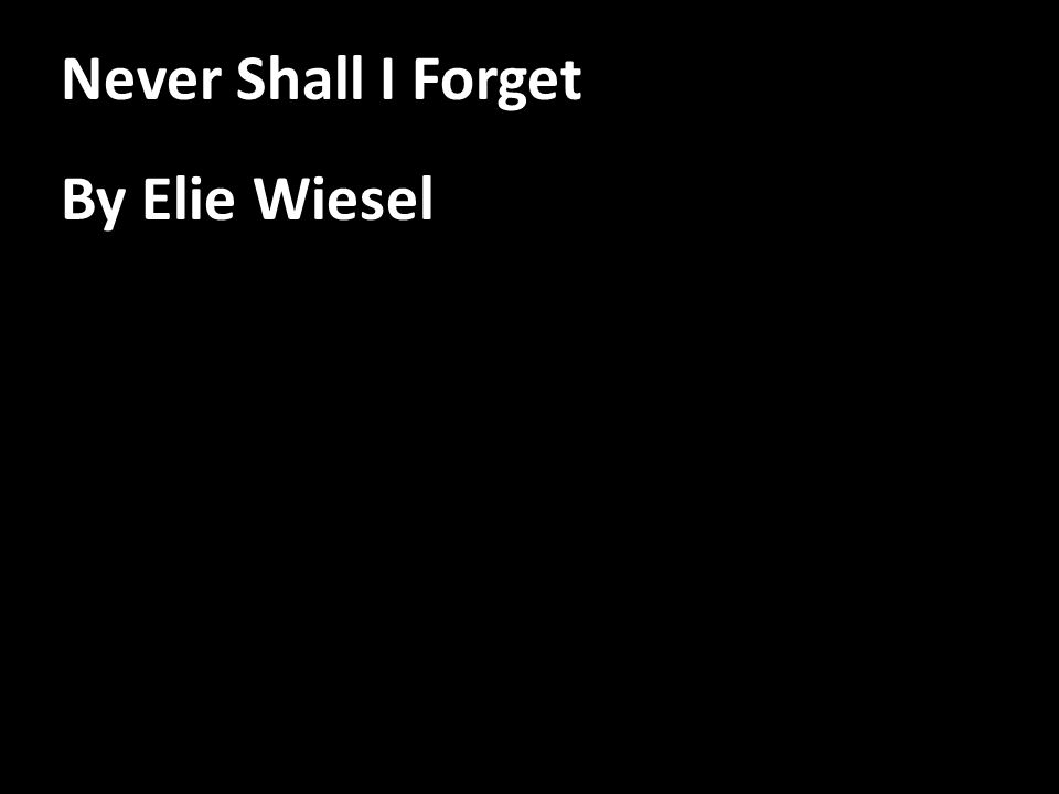 Never Shall I Forget By Elie Wiesel