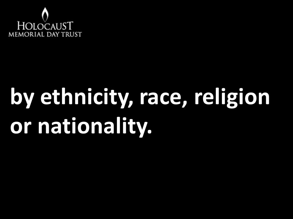by ethnicity, race, religion or nationality.