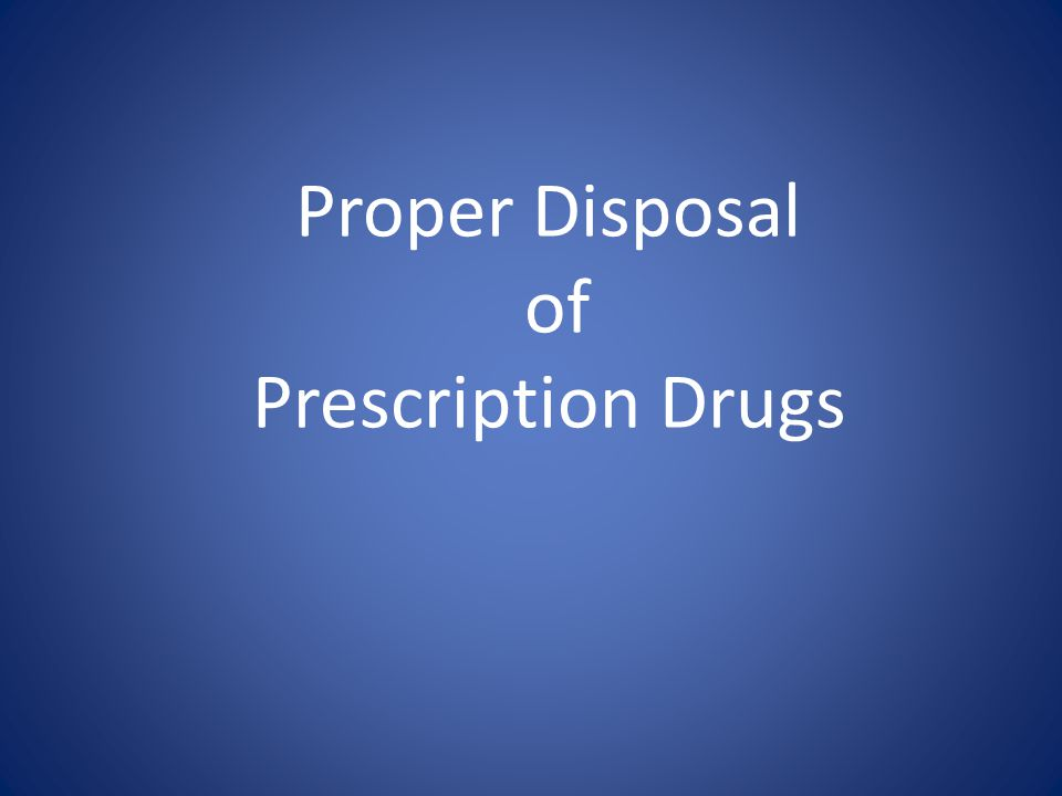 Proper Disposal of Prescription Drugs