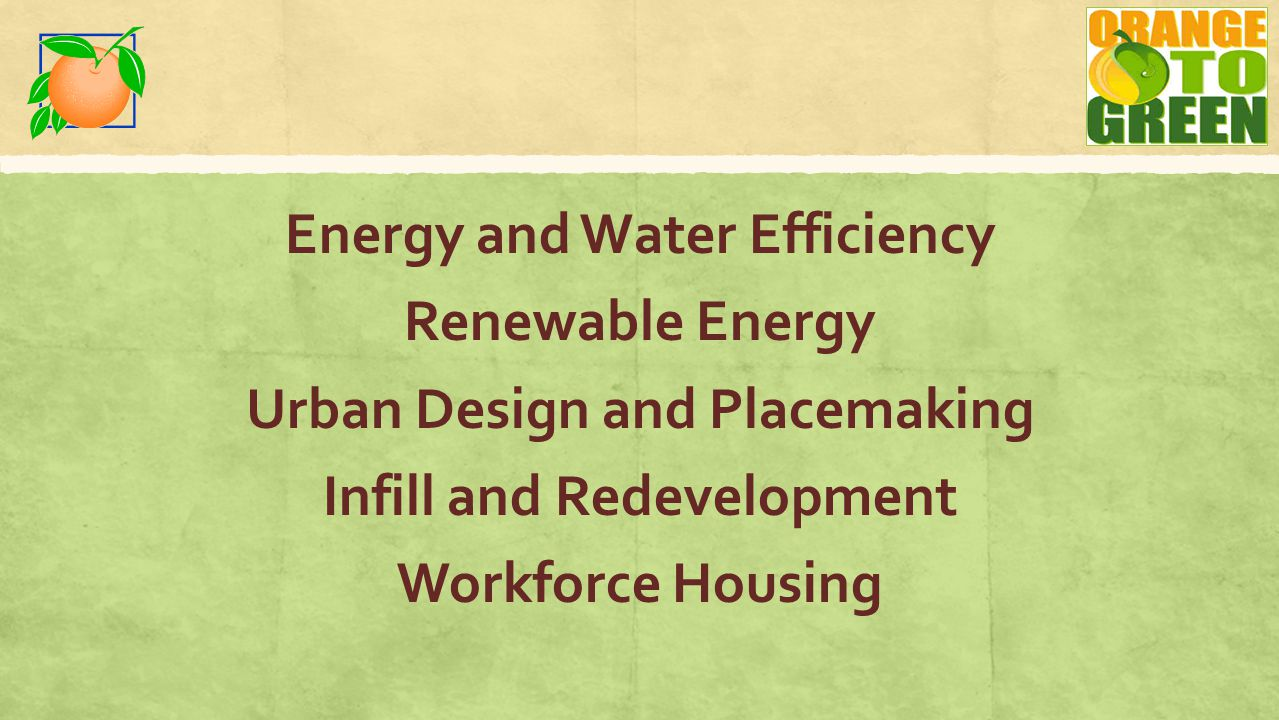 Energy and Water Efficiency Renewable Energy Urban Design and Placemaking Infill and Redevelopment Workforce Housing