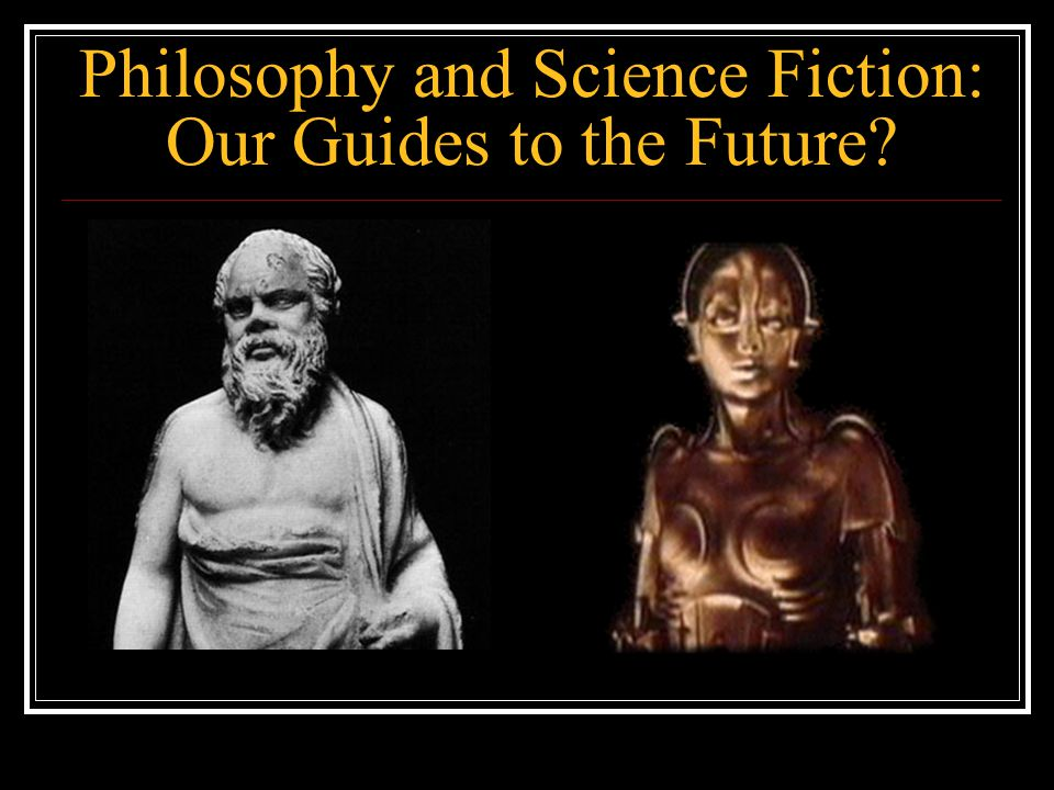 Philosophy and Science Fiction: Our Guides to the Future?