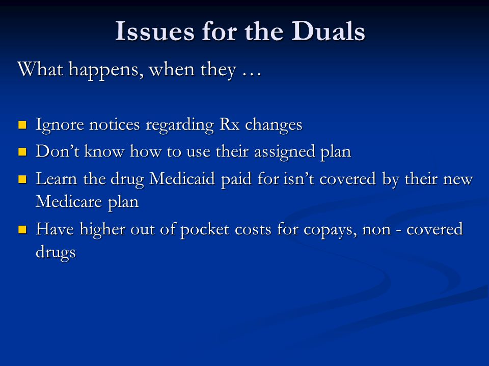Issues for the Duals What happens, when they … Ignore notices regarding Rx changes Ignore notices regarding Rx changes Don't know how to use their ass