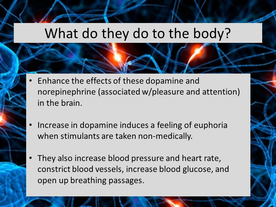 Enhance the effects of these dopamine and norepinephrine (associated w/pleasure and attention) in the brain.