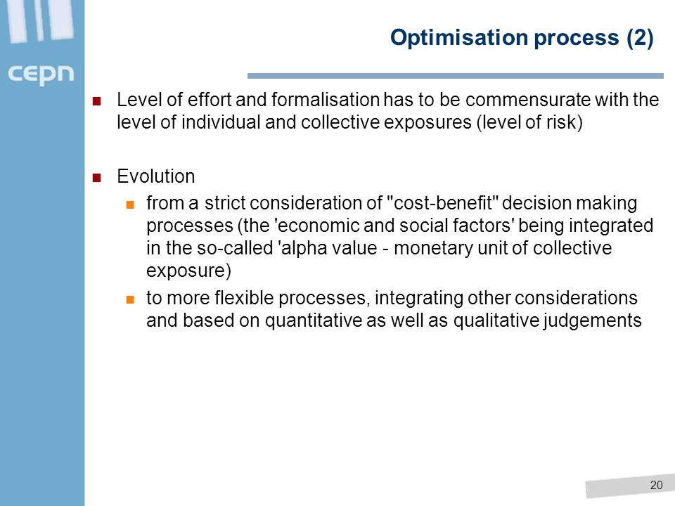 20 Optimisation process (2) Level of effort and formalisation has to be commensurate with the level of individual and collective exposures (level of r