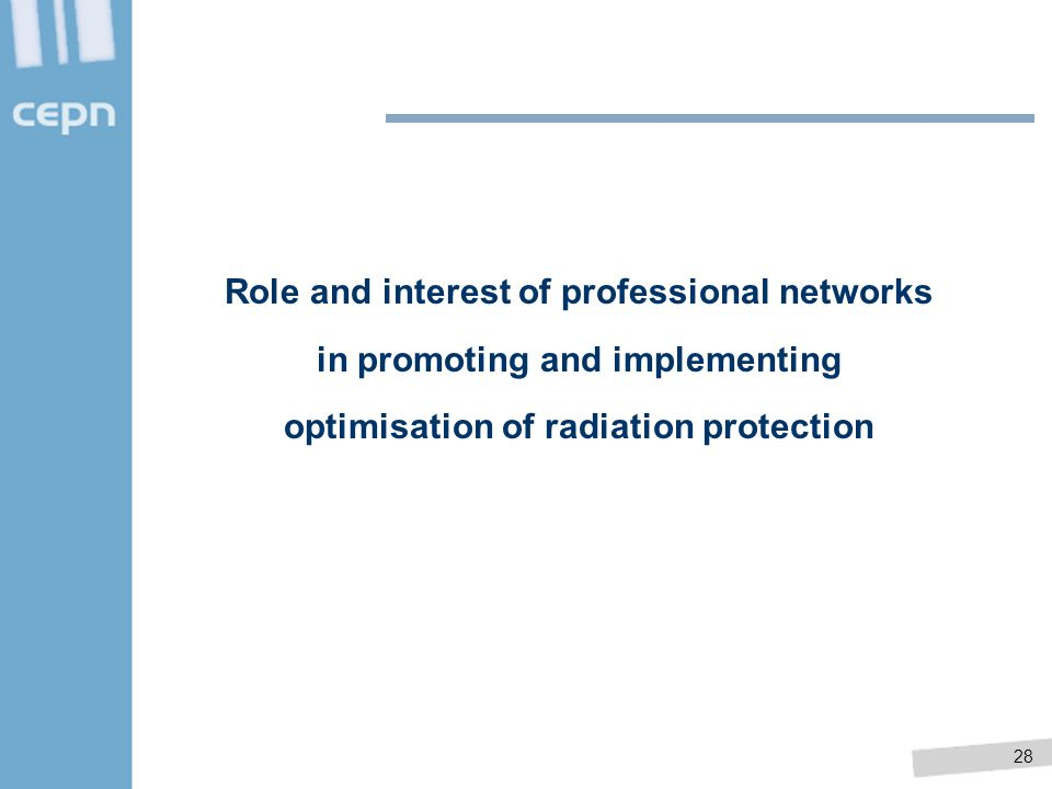 28 Role and interest of professional networks in promoting and implementing optimisation of radiation protection