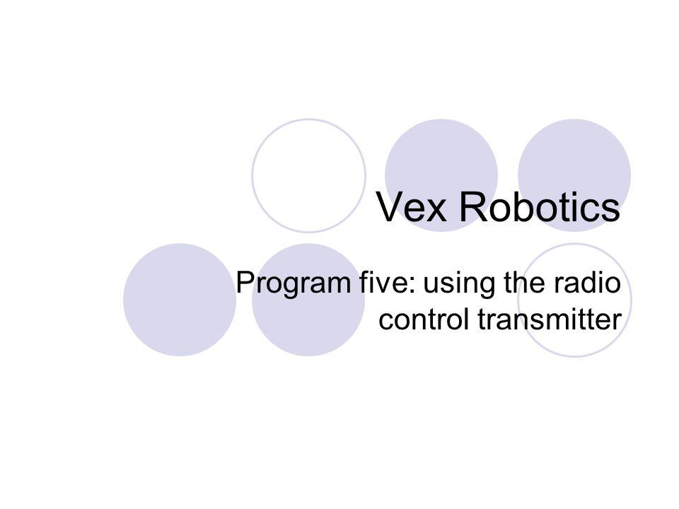 Vex Robotics Program five: using the radio control transmitter
