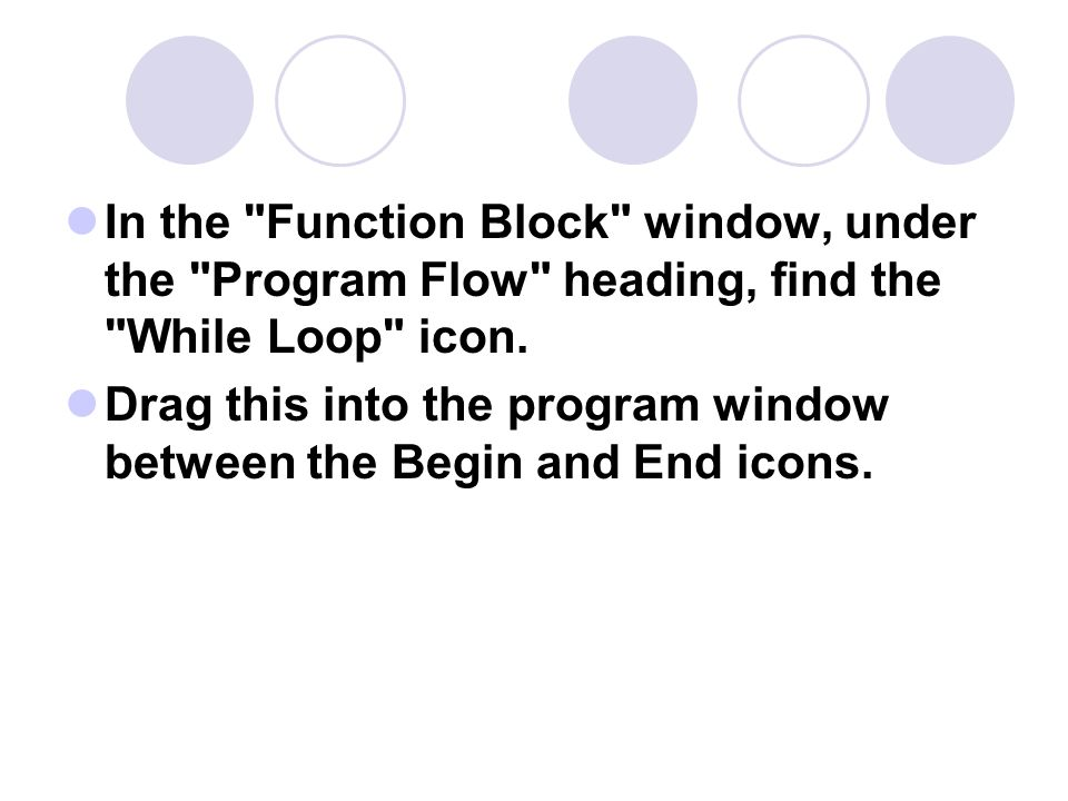 In the Function Block window, under the Program Flow heading, find the While Loop icon.