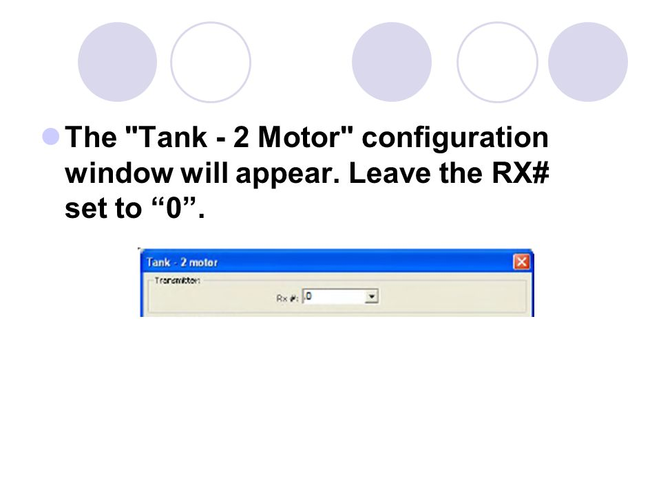 The Tank - 2 Motor configuration window will appear. Leave the RX# set to 0 .