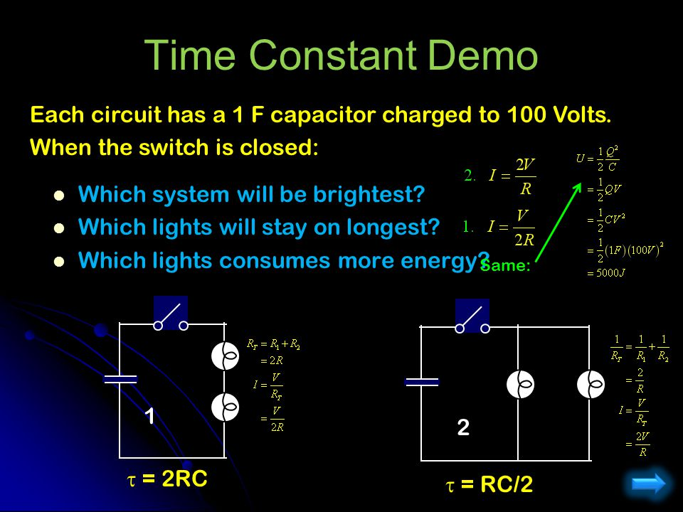 Time Constant Demo Which system will be brightest? Which lights will stay on longest? Which lights consumes more energy? 2 Each circuit has a 1 F capa