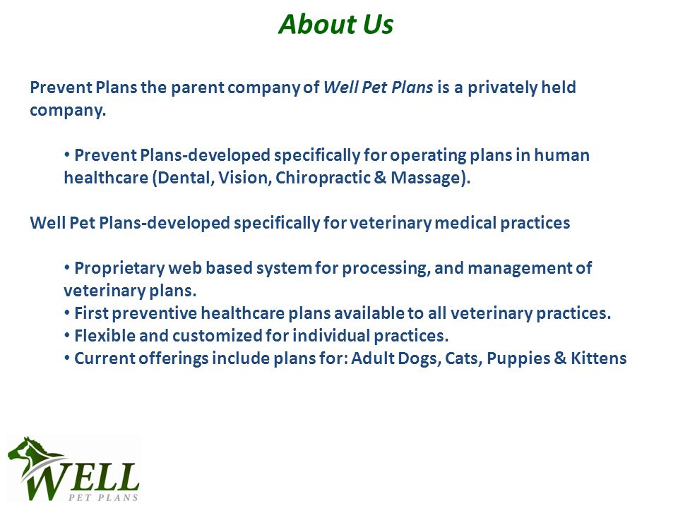 About Us Prevent Plans the parent company of Well Pet Plans is a privately held company.