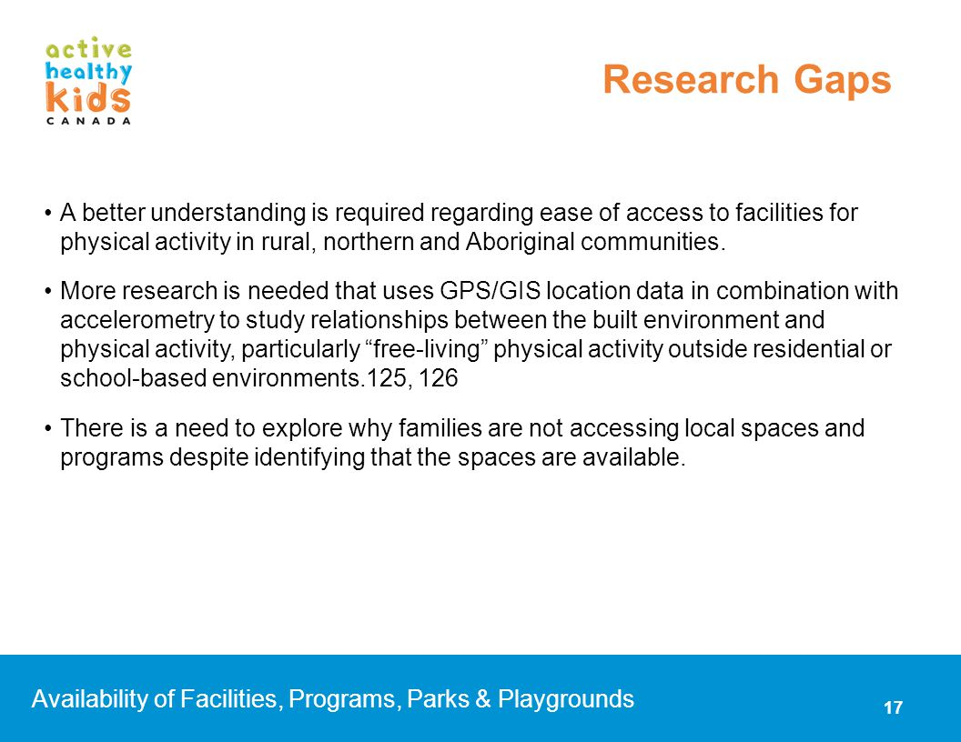 A better understanding is required regarding ease of access to facilities for physical activity in rural, northern and Aboriginal communities. More re