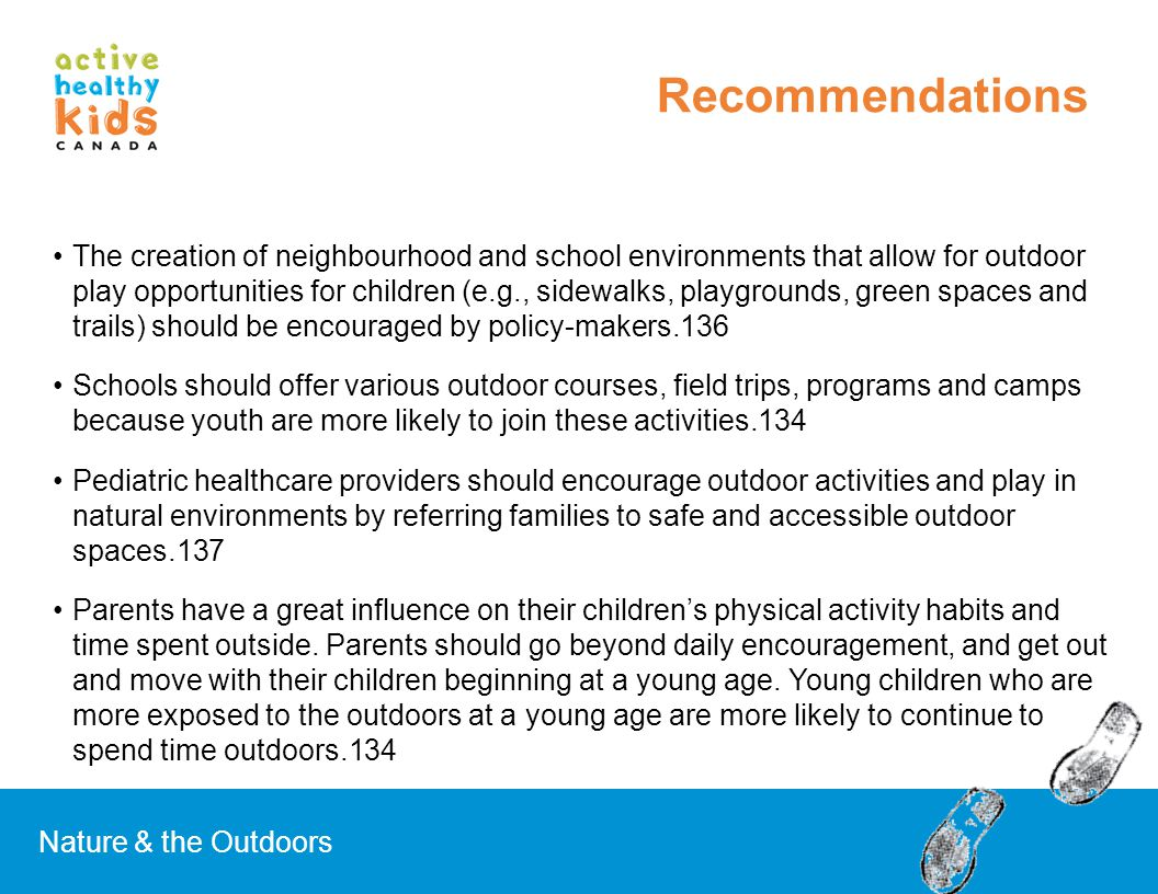 The creation of neighbourhood and school environments that allow for outdoor play opportunities for children (e.g., sidewalks, playgrounds, green spac