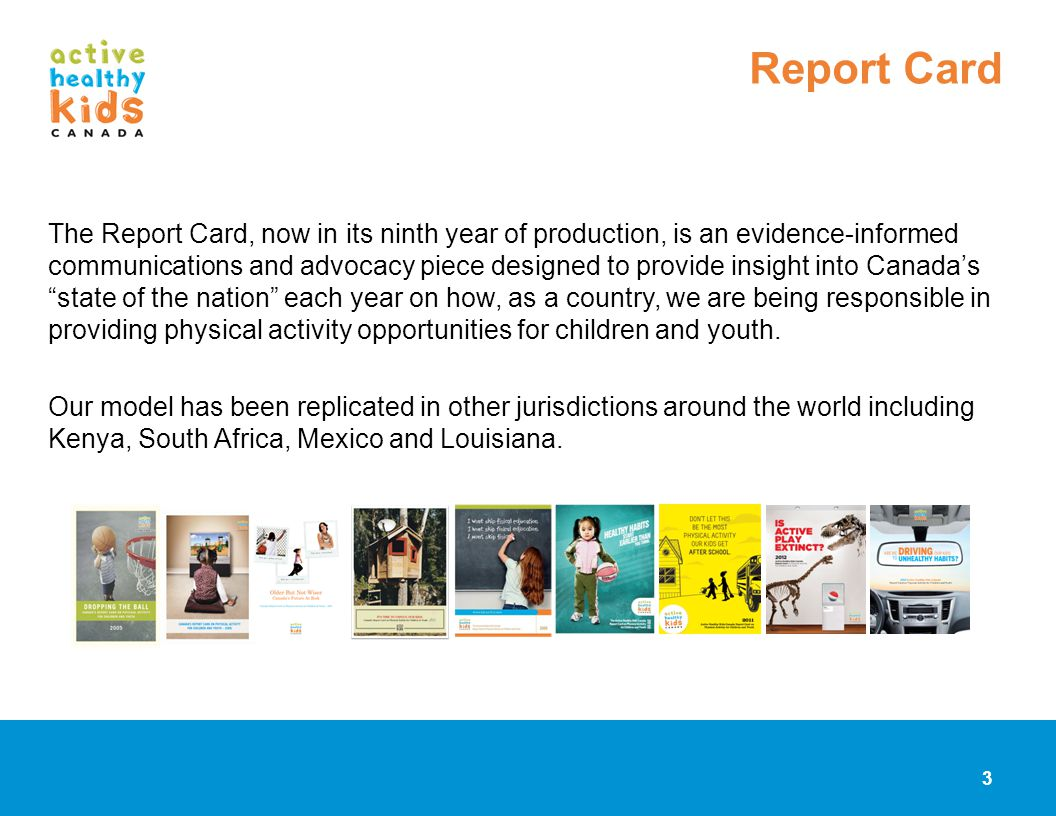 3 The Report Card, now in its ninth year of production, is an evidence-informed communications and advocacy piece designed to provide insight into Can