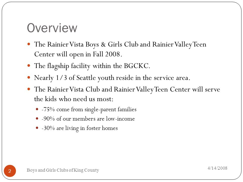 The Club Experience 4/14/2008 Boys and Girls Clubs of King County 3 The Club will promote: Healthy lifestyles Build good character & citizenship Promote academic excellence.
