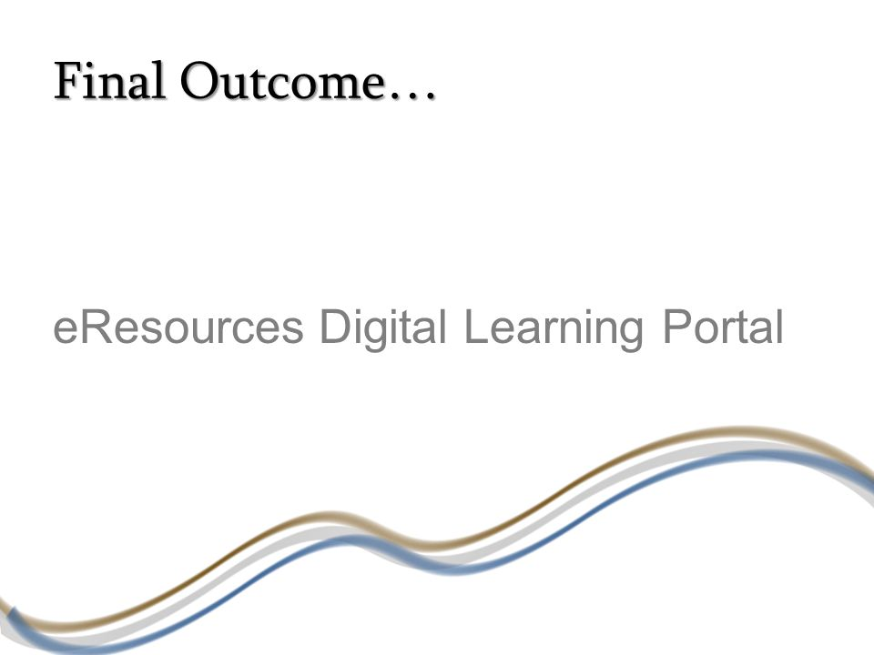 Final Outcome… eResources Digital Learning Portal