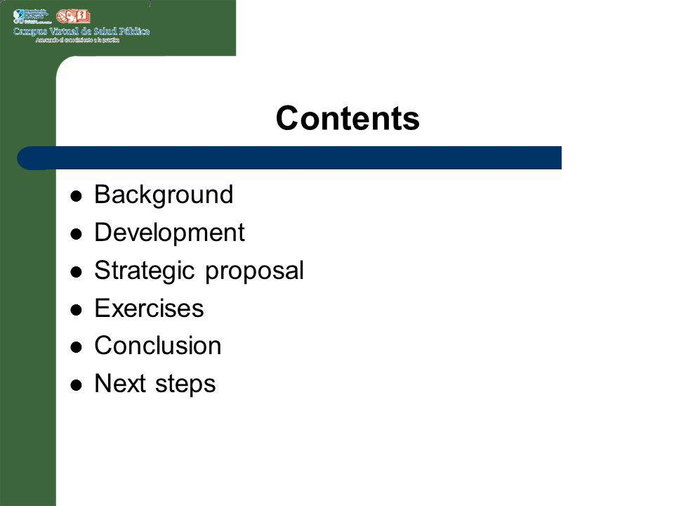 Contents Background Development Strategic proposal Exercises Conclusion Next steps