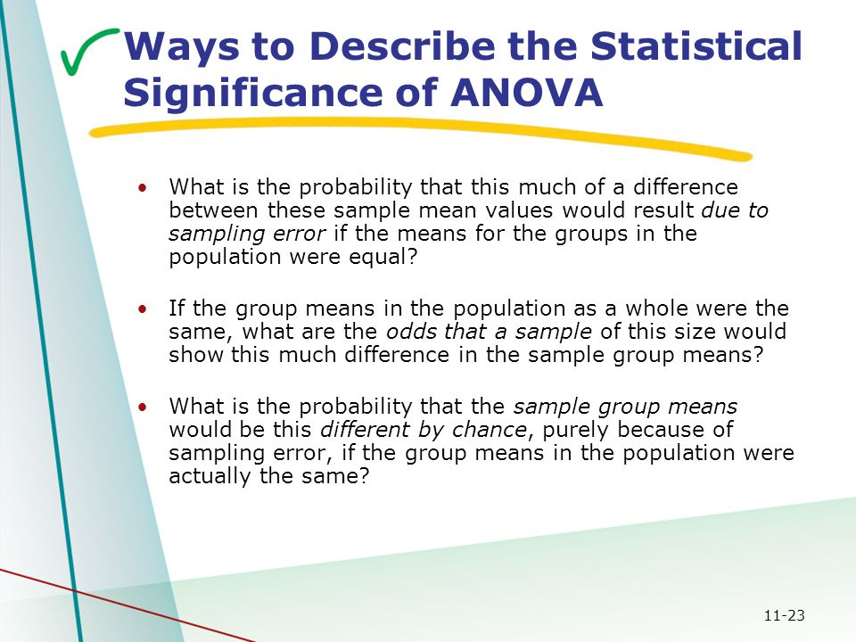 11-23 Ways to Describe the Statistical Significance of ANOVA What is the probability that this much of a difference between these sample mean values would result due to sampling error if the means for the groups in the population were equal.