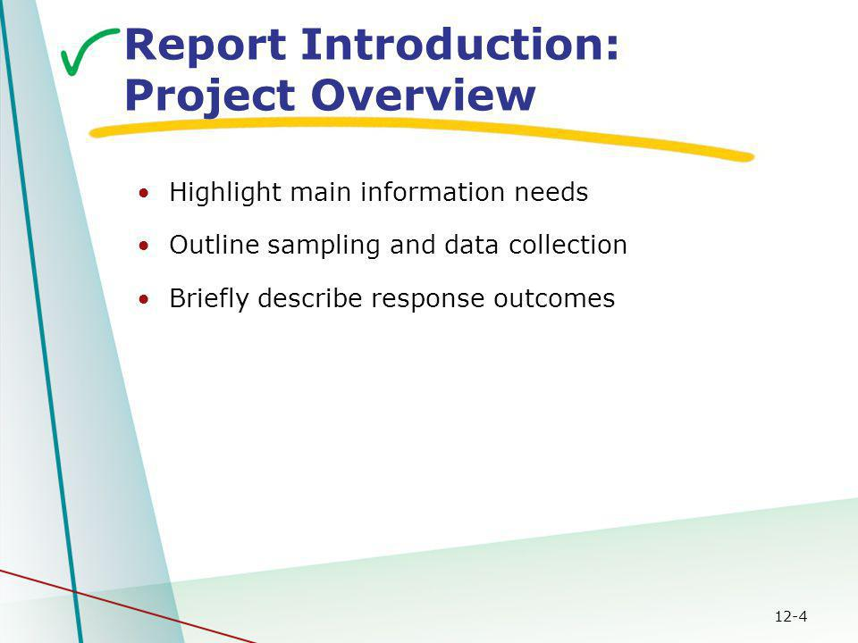 12-4 Report Introduction: Project Overview Highlight main information needs Outline sampling and data collection Briefly describe response outcomes