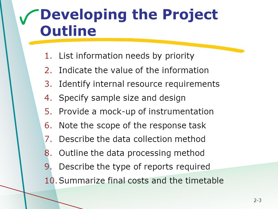 2-3 Developing the Project Outline 1.List information needs by priority 2.Indicate the value of the information 3.Identify internal resource requireme