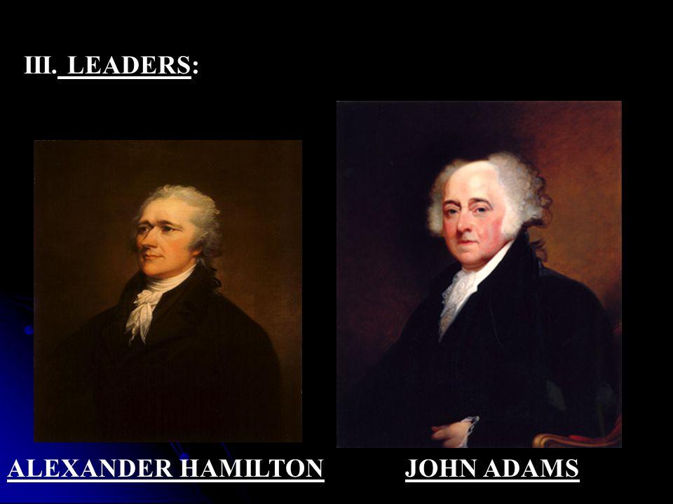 III. LEADERS: ALEXANDER HAMILTONJOHN ADAMS