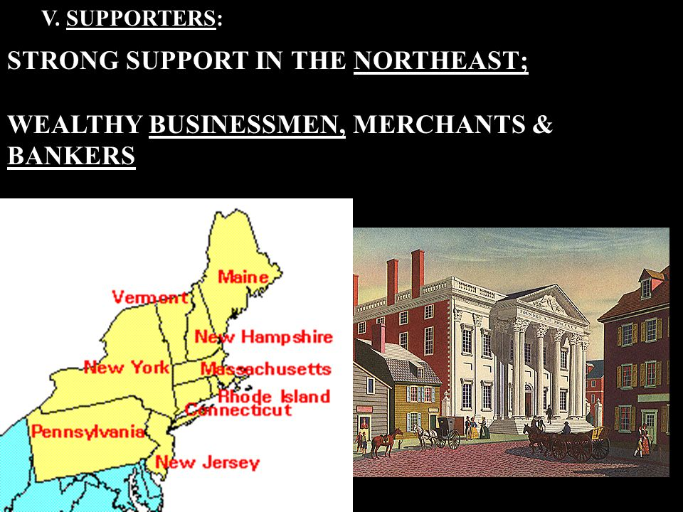 V. SUPPORTERS: STRONG SUPPORT IN THE NORTHEAST; WEALTHY BUSINESSMEN, MERCHANTS & BANKERS