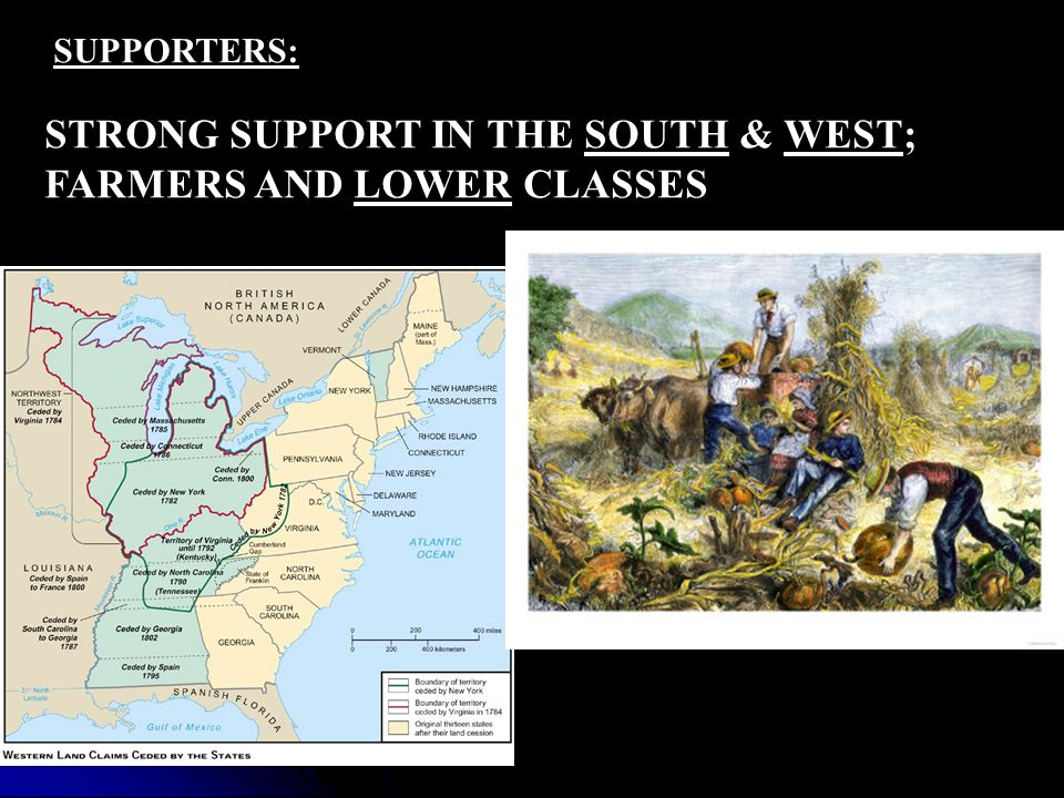 SUPPORTERS: STRONG SUPPORT IN THE SOUTH & WEST; FARMERS AND LOWER CLASSES