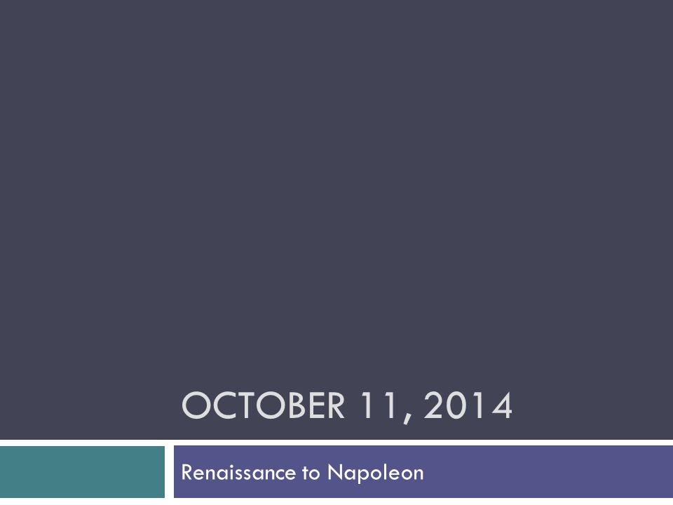 OCTOBER 11, 2014 Renaissance to Napoleon