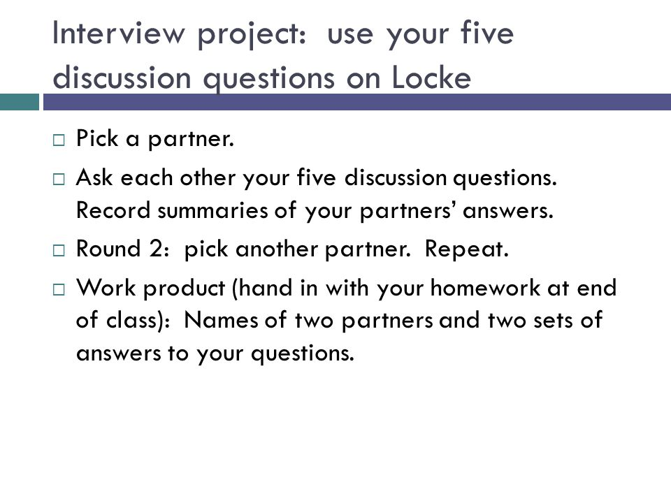 Interview project: use your five discussion questions on Locke  Pick a partner.