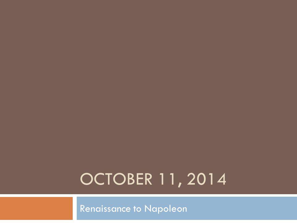 OCTOBER 11, 2014 Renaissance to Napoleon