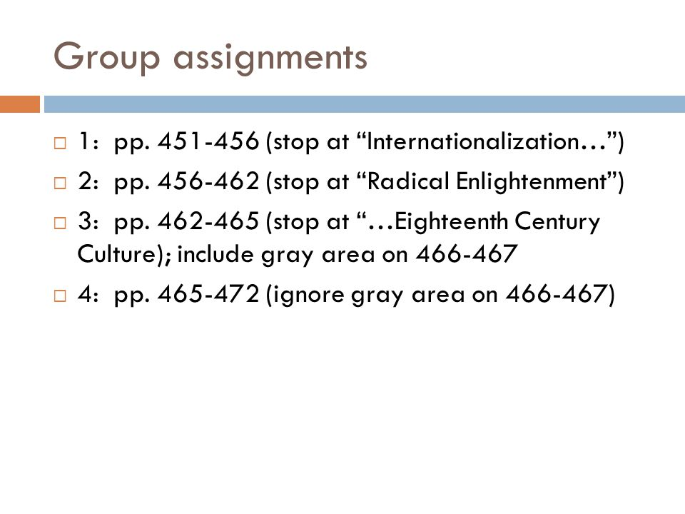 """Group assignments  1: pp. 451-456 (stop at """"Internationalization…"""")  2: pp. 456-462 (stop at """"Radical Enlightenment"""")  3: pp. 462-465 (stop at """"…Ei"""