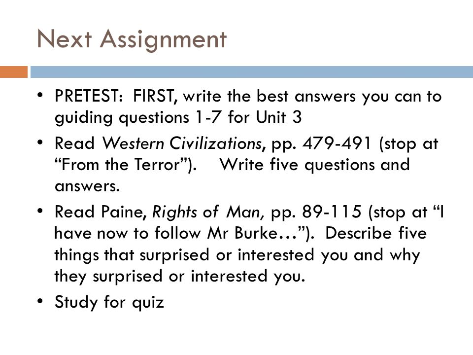 """Next Assignment PRETEST: FIRST, write the best answers you can to guiding questions 1-7 for Unit 3 Read Western Civilizations, pp. 479-491 (stop at """"F"""