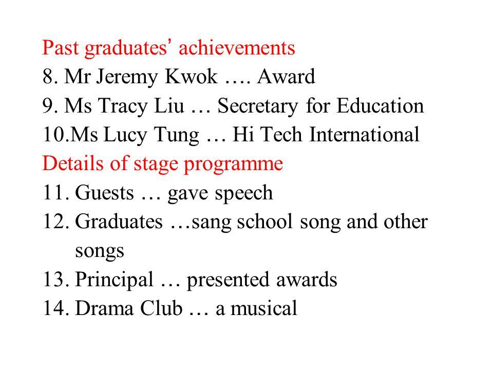 Past graduates ' achievements 8. Mr Jeremy Kwok …. Award 9. Ms Tracy Liu … Secretary for Education 10.Ms Lucy Tung … Hi Tech International Details of