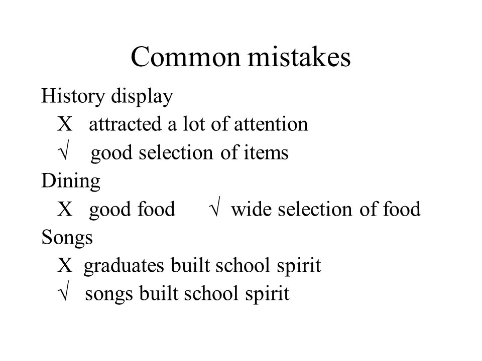 Common mistakes History display X attracted a lot of attention  good selection of items Dining X good food  wide selection of food Songs X graduates