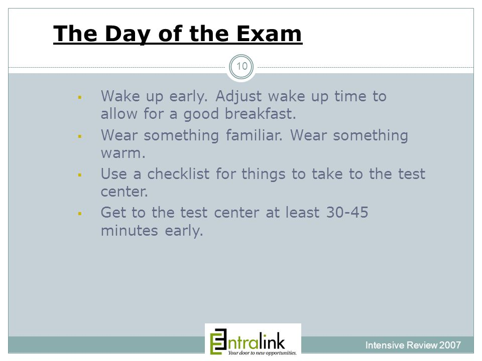 The Day of the Exam Intensive Review 2007 10  Wake up early.