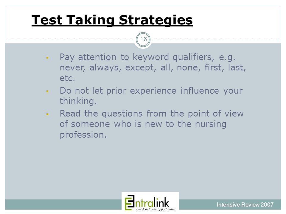 Test Taking Strategies Intensive Review 2007 16  Pay attention to keyword qualifiers, e.g.
