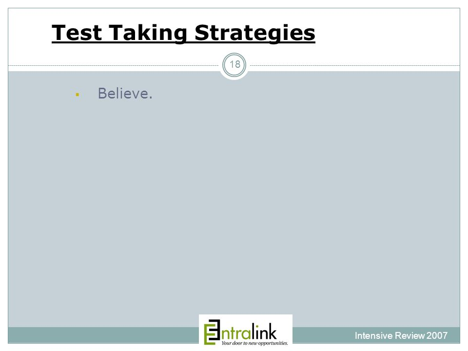 Test Taking Strategies Intensive Review 2007 18  Believe.