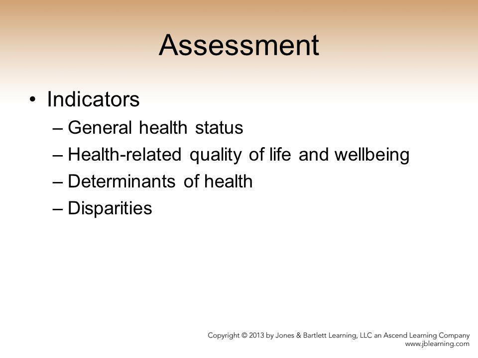 Assessment Indicators –General health status –Health-related quality of life and wellbeing –Determinants of health –Disparities