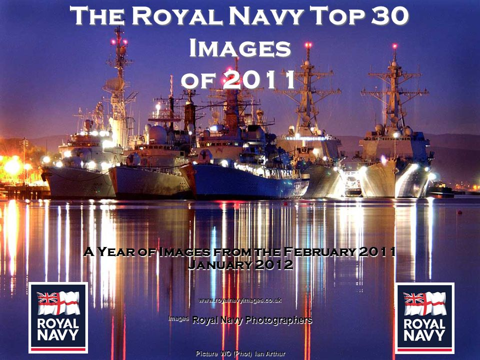 The Royal Navy Top 30 Images of 2011 A Year of Images from the February 2011 January 2012 www.royalnavyimages.co.uk Images Royal Navy Photographers Picture WO (Phot) Ian Arthur