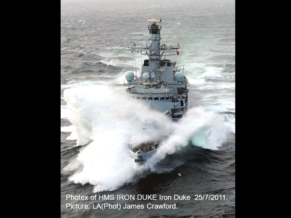 Photex of HMS IRON DUKE Iron Duke 25/7/2011. Picture: LA(Phot) James Crawford.
