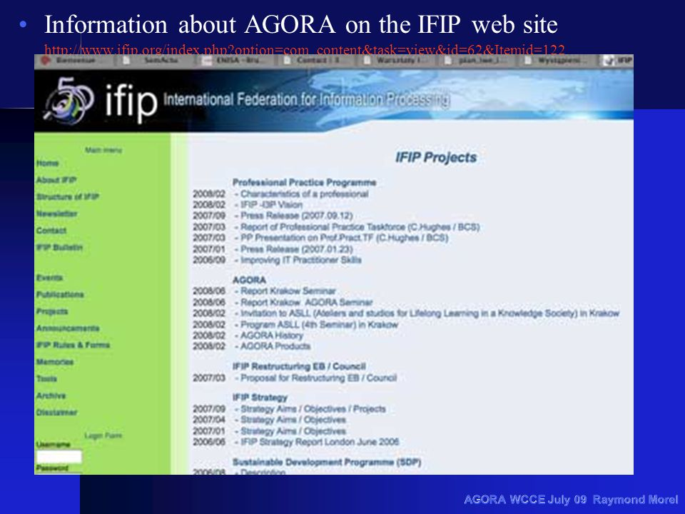 AGORA WCCE July 09 Raymond Morel Information about AGORA on the IFIP web site http://www.ifip.org/index.php option=com_content&task=view&id=62&Itemid=122 http://www.ifip.org/index.php option=com_content&task=view&id=62&Itemid=122