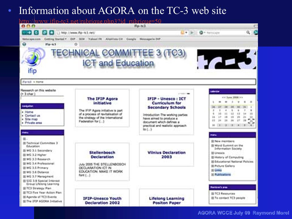 AGORA WCCE July 09 Raymond Morel Information about AGORA on the TC-3 web site http://www.ifip-tc3.net/rubrique.php3 id_rubrique=50 http://www.ifip-tc3.net/rubrique.php3 id_rubrique=50