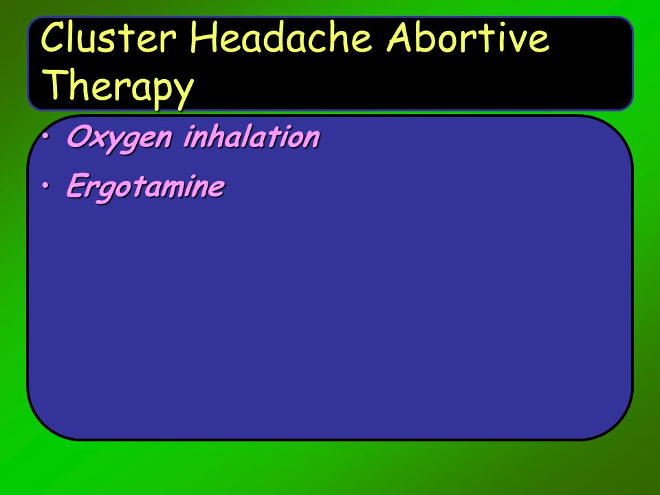 Cluster Headache Abortive Therapy Oxygen inhalationOxygen inhalation ErgotamineErgotamine